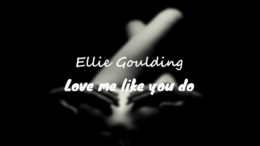 Love Me Like You Do - Song Lyrics